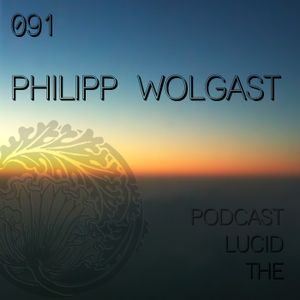 LUCIDFLOW RADIO THE-LUCID-PODCAST-091-PHILIPP_WOLGAST-LUCIDFLOW-RECORDS_COM
