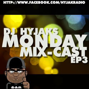 DJ Hyjak's Monday Mix-Cast ep3
