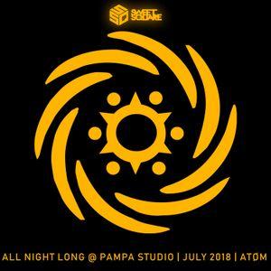 All Night Long @ Pampa Studio | July 2018 | ATØM