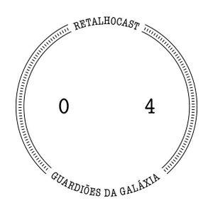 RETALHOCAST #04 - GUARDIÕES DA GALÁXIA, UNIVERSO MARVEL, UNIVERSO DC E TODOS CONTRA O IMMORDEAD