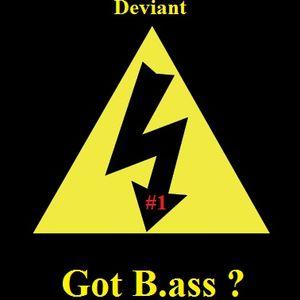 Deviant - Got B.ass? mix #1