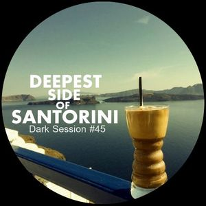 DEEPEST SOUNDS OF SANTORINI VOL.2 - DARK SESSION #45