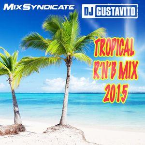 Dj Gustavito - Tropical RnB Mix 2015