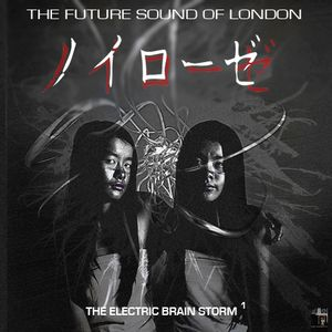 Electric Brain Storm Vol. 1 - The Future Sound Of London