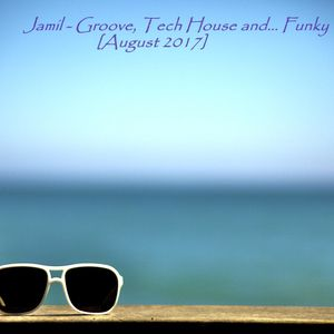 Jamil -  Groove, Tech House... and Funky [August 2017]