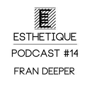 ESTHETIQUE - PODCAST #14 - FRAN DEEPER