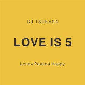 Love is 5 -Love&Peace&Happy-