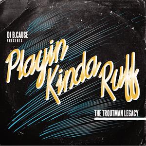 Playin' Kinda Ruff - The Troutman Legacy