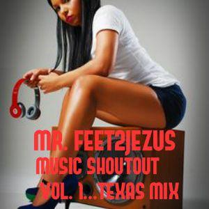 MR. FEET2JEZUS PRESENTS SHOUT OUT MIX VOL.1 (TEXAS)