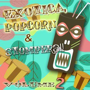 EXOTICA, POPCORN & STOMPERS!!  VOL. 2