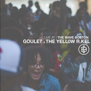 The Wave Boston (7/27) - Goulet X The Yellow R. Kel