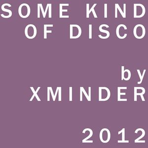 Some Kind of Disco by Xminder 2012