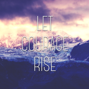 Let Courage Rise