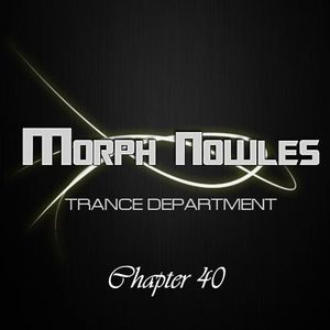 Morph Nowles - Trance Department Chapter 40