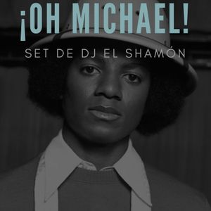 DJ El Shamón: ¡Oh Michael!