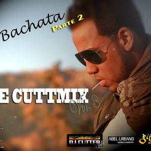 THE CUTTMIX Vol. 3 (BACHATA Parte 2) - By DJ CUTTER