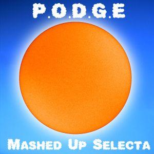 P.O.D.G.E - Mashed Up Selecta