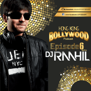 Episode 6 - Hong Kong Bollywood Podcast with DJ Raahil
