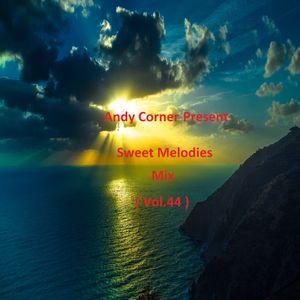 Andy Corner - Sweet Melodies Mix ( Vol.44 )