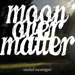 Moon Over Matter.