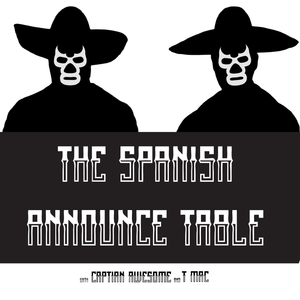 The Spanish Announce Table Episode 139 - Ryder and The Ryback