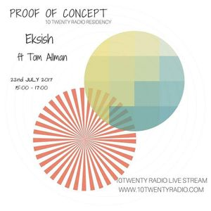 Proof of Concept w/ Eksish & Tom Allman - 22nd July 2017