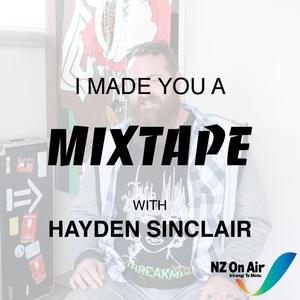 I Made You A Mixtape   Episode 7 - Hayden Sinclair