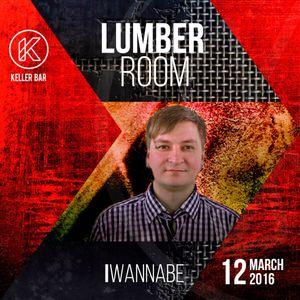 I Wannabe - 12 MAR2016 Lumber Room @Keller bar promo