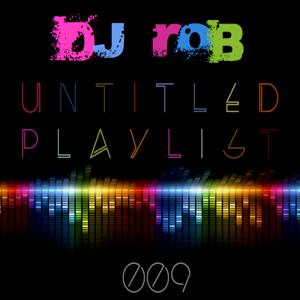 Untitled Playlist 009: Mixed By DJ Rob