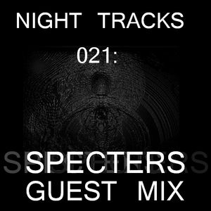 Night Tracks 021: Specters Guest Mix