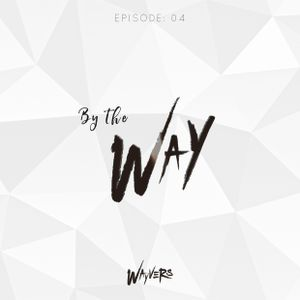 By The Way : Episode 004