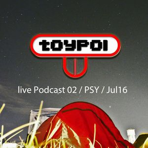 toyPOI - live Podcast 02  PSY  Jul16