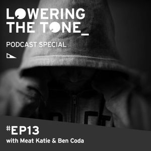 Lowering The Tone Episode 13 - (Special with Meat Katie & Ben Coda)