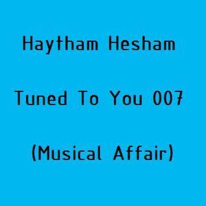 Haytham Hesham - Tuned To You 007 (Musical Affair)