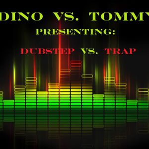 Dino vs. Tommy presenting: Dubstep vs. Trap