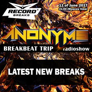 ANONYMS - BREAKBEAT TRIP 11.06.2017 @ RADIO RECORD BREAKS