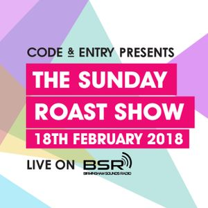 Code & Entry Presents The Sunday Roast Show - 18th February 2018