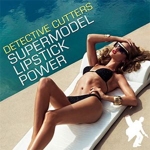 Detective Cutters - Supermodel Lipstick Power