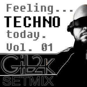 Feeling Techno Today vol. 01 - Gil2K's Setmix - 06/2016 - Free download!