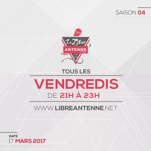 17-03-17 - LA LIBRE ANTENNE - SAISON04 - LA REDIFF - 23 - Emission 17 mars 2017