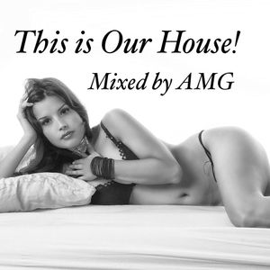 This is Our House  2017 - Mixed by AMG