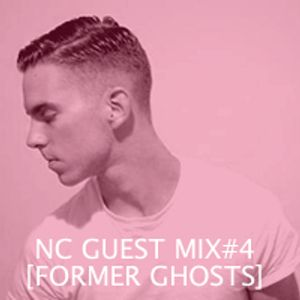 NC GUEST MIX#04: FORMER GHOSTS