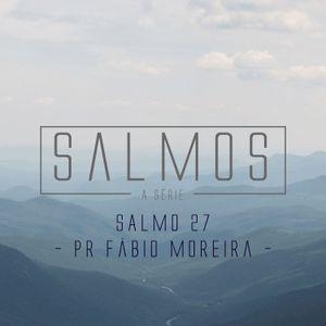 Salmo 27 - Pr. Fábio Moreira - 01/05/2016