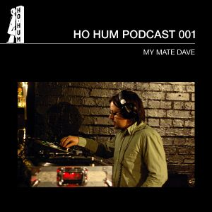 HOHUMPODCAST001 with DJ My Mate Dave