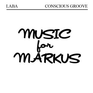 LABA CONSCIOUS GROOVE::MUSIC FOR MARKUS