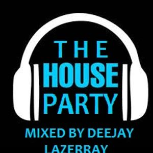 THE HOUSE PARTY ( MINI MIX ) BY DJ LAZERRAY