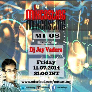Mixcasting MT08 ft. Jay Vadera