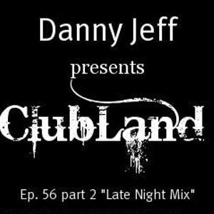 """Danny Jeff presents ClubLand Ep. 56 part 2 """"Late Night Mix"""""""