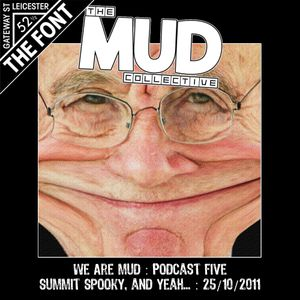 We Are Mud : Podcast 5 : Summit Spooky & Yeah - 24/10/2011