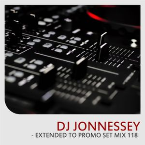 DJ JONNESSEY - EXTENDED TO PROMO SET MIX 118